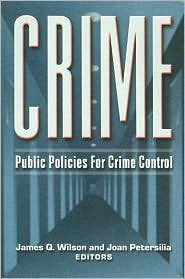 Crime: Public Policies for Crime Control by Joan Petersilia and John Q. Wilson